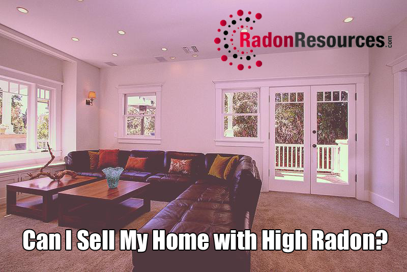 Can I Still Sell My Home with High Radon Levels?